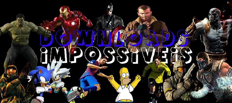 Downloads Impossiveis - Baixar Musicas , Jogos , Filmes , Tutoriais