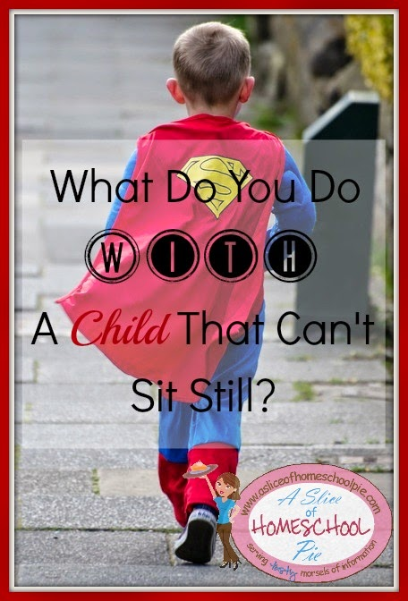 What Do You Do With a Child That Can't Sit Still? by ASliceOfHomeschoolPie.com