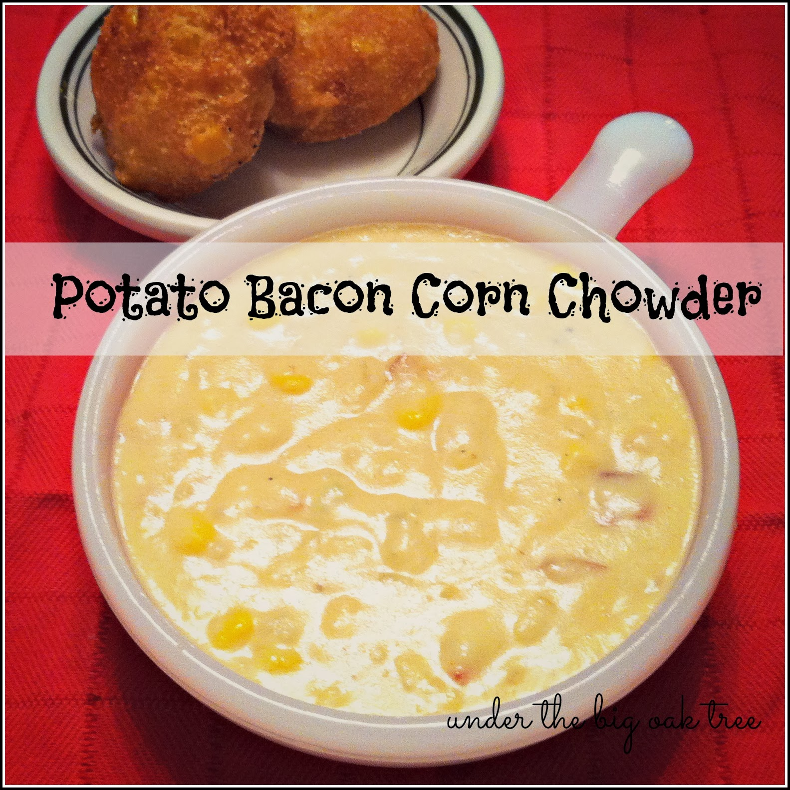 Under the Big Oak Tree: Potato Bacon Corn Chowder