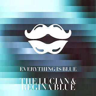 The Lucian & Regina Blue - Everything Is Blue