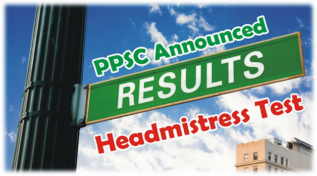 PPSC Announced The Result of Headmistress Test
