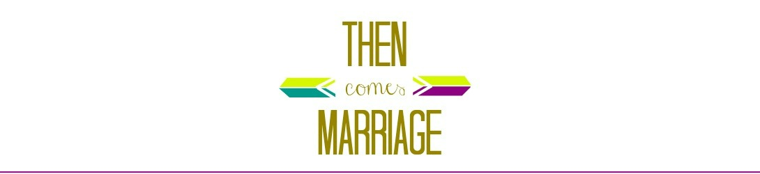 ...Then Comes Marriage