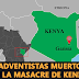 10 Adventistas Muertos en la Masacre de Kenia