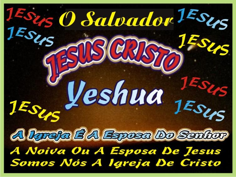 Yeshua Jesus Cristo Nosso Eterno Senhor e Salvador