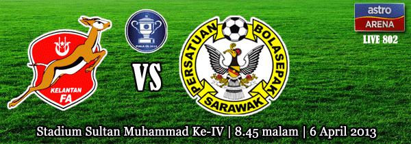 Keputusan Kelantan vs Sarawak 6 April 2013 - Piala FA