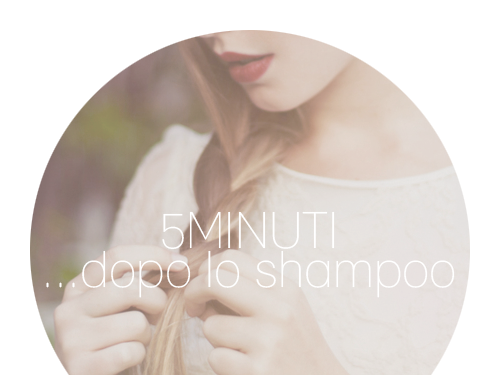 5 Minuti...Dopo lo Shampoo [Rubrica]