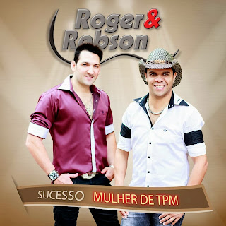 Roger e Robson – Mulher de TPM - Mp3