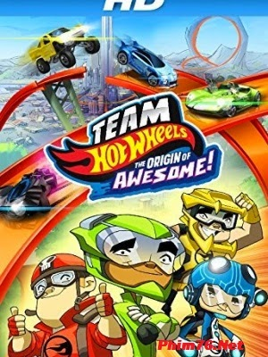 Đội Đua Bất Bại - Team Hot Wheels: The Origin Of Awesome!