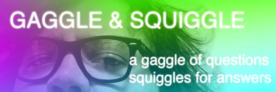 Gaggle & Squiggle