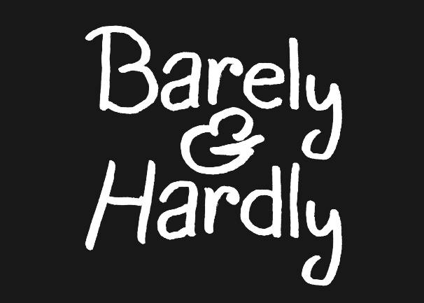 Barely and Hardly
