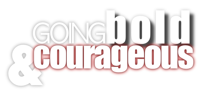 Going Bold & Courageous