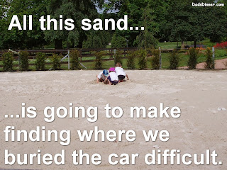 All this sand... is going to make finding where we buried the car difficult.
