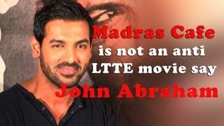 Madras Café is not an anti LTTE movie say John Abraham