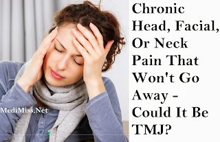 Chronic Head, Facial, Or Neck Pain That Won't Go Away - Could It Be TMJ?