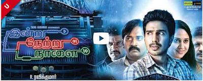 Indru Netru Naalai (2015) Tamil Full Watch Online - Download DVDScr AVI