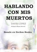 HABLANDO CON MIS MUERTOS. EL NUEVO LIBRO DE DAVID LÓPEZ
