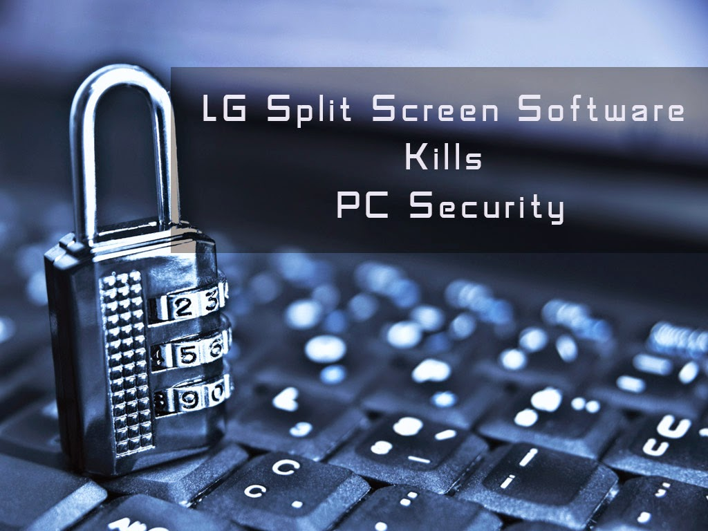LG Split Screen Software Kills PC Security