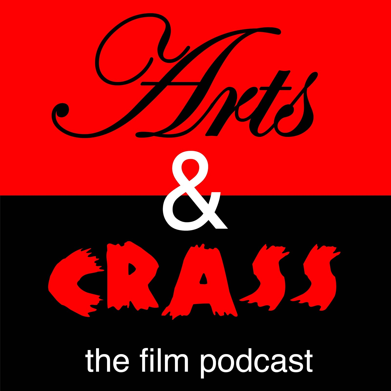 Arts & Crass: The Highbrow Lowbrow Film Podcast