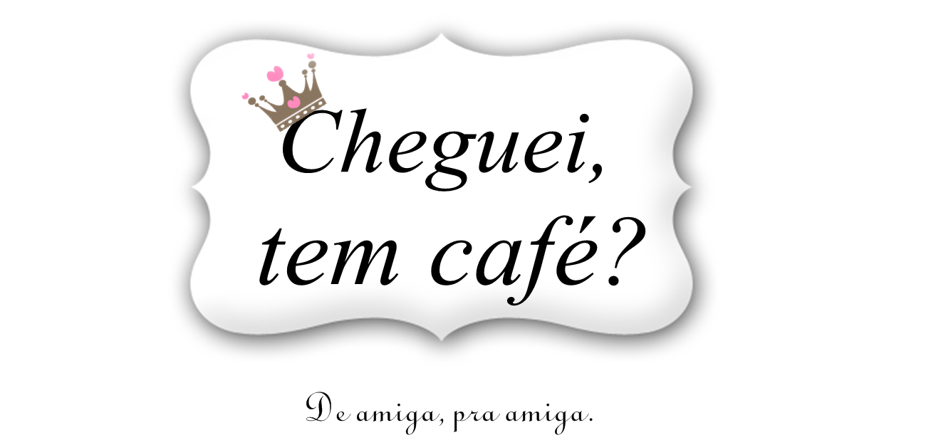 Cheguei, tem Café?