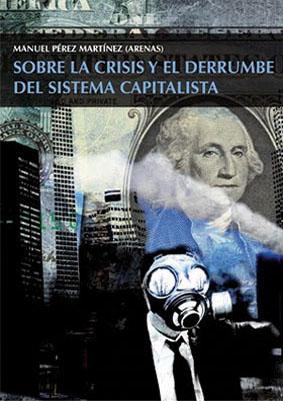 Sobre la crisis y el derrumbe del sistema capitalista
