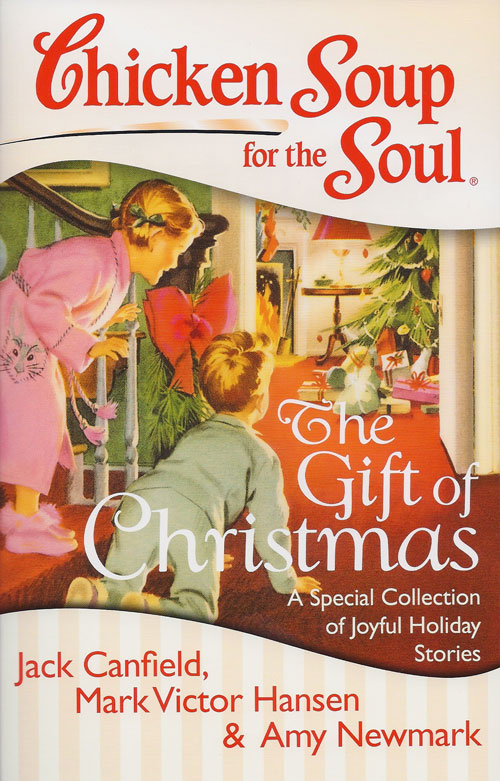 In Chicken Soup for the Soul, The Gift of Christmas , my true short ...