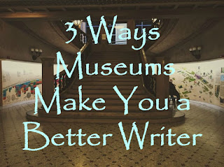 || Three Ways Museums Make You a Better Writer || Water & Pen ||
