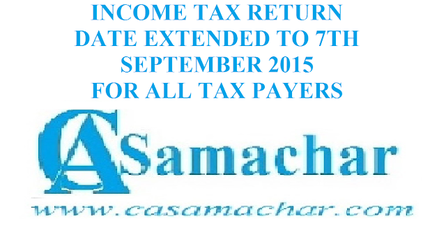 INCOME TAX DATE EXTENDED TO 7TH SEPTEMBER 2015