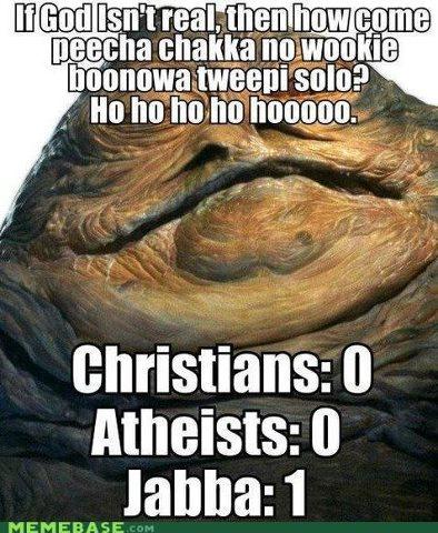 [Image: jabba+christians+atheists.jpg]