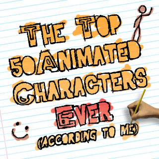 The Top 50 Animated Characters Ever (according to me)