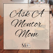 Ask A Mentor Mom