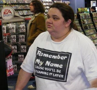 T-Shirt: Remember my Name! Because you'll be screaming it later.