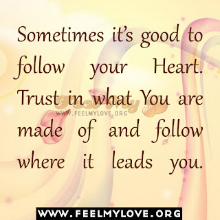 Sometimes it's good to follow your Heart.