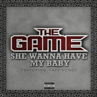 The Game Ft. Trey Songz - She Wanna Have My Baby