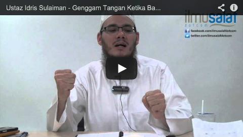 Ustaz Idris Sulaiman – Genggam Tangan Ketika Bangun dari Sujud