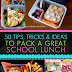 50 Tips, Tricks and Ideas For Packing Great School Lunches
