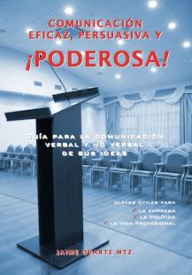 """Libro """"Comunicación eficaz, persuasiva y ¡poderosa!"""", de Jaime Duarte Mtz."""