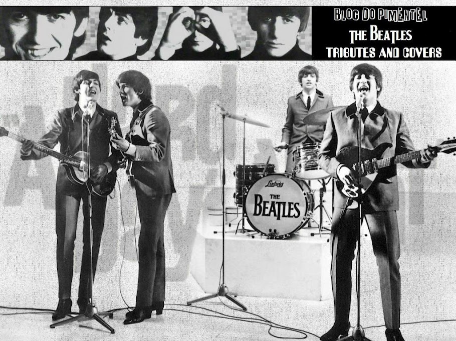 BlogDoPimentel ( Beatles - Tributes &amp; Covers )