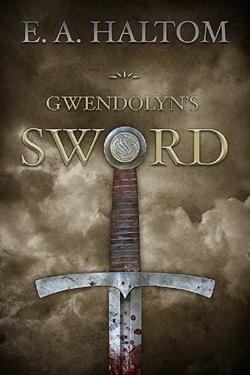 Gwendolyn's Sword (E.A. Haltom)