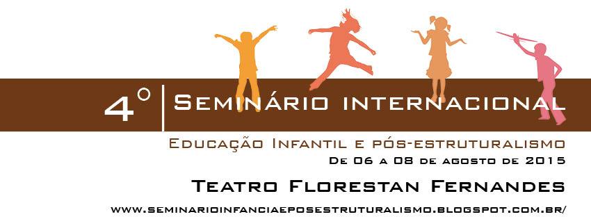 IV Seminário Internacional: Educação Infantil e Pós-Estruturalismo
