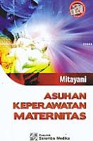 Judul Buku : ASUHAN KEPERAWATAN MATERNITAS Pengarang : Mitayani Penerbit : Salemba Medika