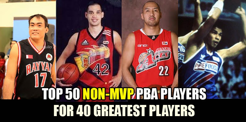 50 NON-MVP PBA Players that are candidate for the 40 Greatest Players ...