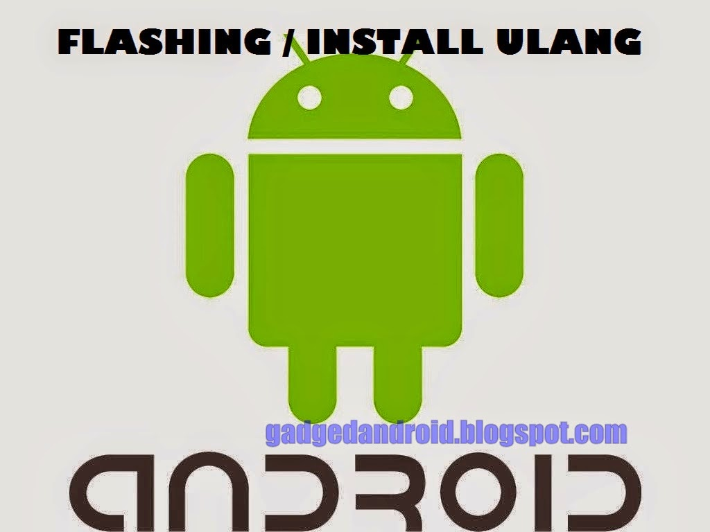 Cara Flashing Senua Jenis Android Smartphone