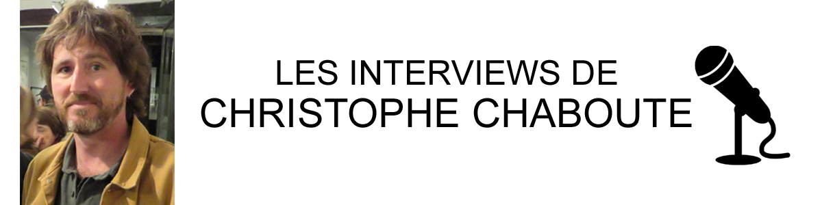 INTERVIEWS CHRISTOPHE CHABOUTE