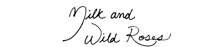 Milk and Wild Roses (Canadian Simplicity Parenting)