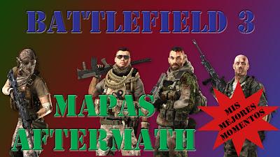 Battlefield 3 Mis Mejores Momentos en los mapas de Aftermath