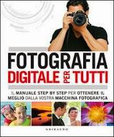 Fotografia digitale per tutti. Il manuale step by step per ottenere il meglio dalla vostra macchina fotografica