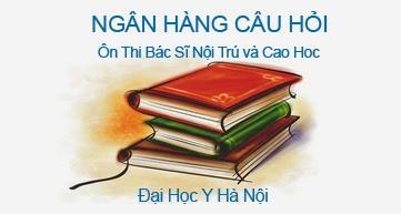 Ngân Hàng Câu Hỏi Ôn Thi Bác Sĩ Nội Trú và Ôn Thi Cao Học( Đại Học Y Hà Nội )