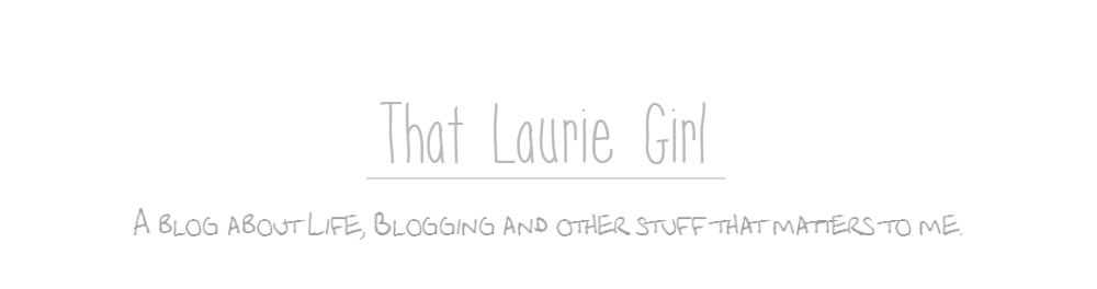 That Laurie Girl. A blog about a lil of everything.