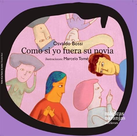 """""""Como si fuera su novia"""", de Osvaldo Bossi, editorial Mágicas naranjas."""