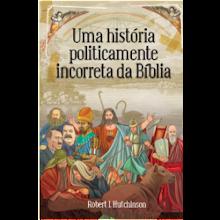 """""""Uma História Politicamente Incorreta da Bíblia"""""""